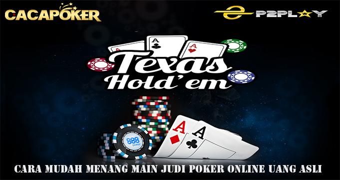 Cara Mudah Menang Main Judi Poker Online Uang Asli