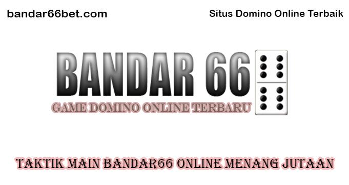 Taktik Main Bandar66 Online Menang Jutaan