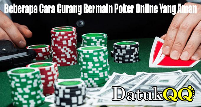 Beberapa Cara Curang Bermain Poker Online Yang Aman